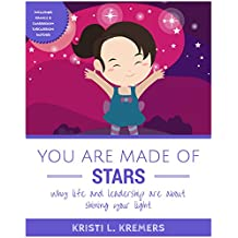 You Are Made of Stars: Why life and leadership are about shining your light (English Edition)