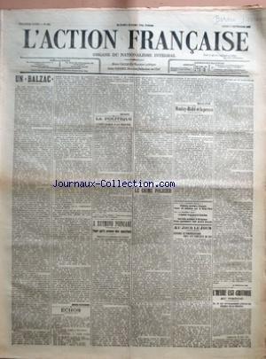 ACTION FRANCAISE (L') [No 253] du 09/09/1912 - UN BALZAC PAR HENRI VAUGEOIS - LA POLITIQUE - L'IDEE LAIQUE A LA RENTREE - A RAYMOND POINCARE - POUR QU'IL PRENNE DES SANCTIONS PAR LEON DAUDET - LE CRIME POLICIER PAR MAURICE PUJO - MOULAY-HAFID ET LA PRESSE PAR LEONCE BEAUJEU - AU JOUR LE JOUR - ESPIONS ET PROVOCATEURS CHEZ LES CAMELOTS DU ROI PAR J. GRAVELINE - L'HEURE EST CRITIQUE AU MAROC.
