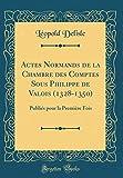 Actes Normands de la Chambre Des Comptes Sous Philippe de Valois (1328-1350): Publiés Pour La Première Fois (Classic Reprint)