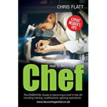 How To Become A Chef: The Essential Guide to becoming a Chef in the UK including training, qualifications, gaining experience.