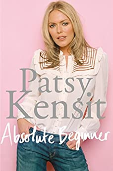 Absolute Beginner: The Autobiography by [Kensit, Patsy]