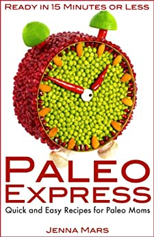 Paleo Express Quick and Easy Recipes for Paleo Moms: Ready in 15 Minutes or Less! (English Edition) von [Mars, Jenna]