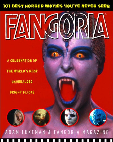 Fangoria\'s 101 Best Horror Movies You\'ve Never Seen: A Celebration of the World\'s Most Unheralded Fright Flicks (English Edition)