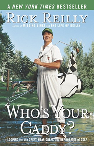 Who's Your Caddy?: Looping for the Great, Near Great, and Reprobates of Golf por Rick Reilly