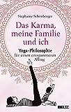 Das Karma, meine Familie und ich: Yoga-Philosophie für einen entspannteren Alltag - Stephanie Schönberger