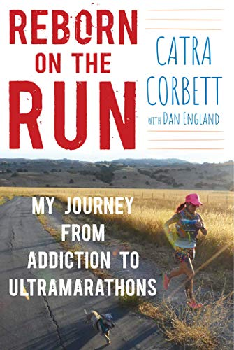 Reborn on the Run: My Journey from Addiction to Ultramarathons (English Edition)
