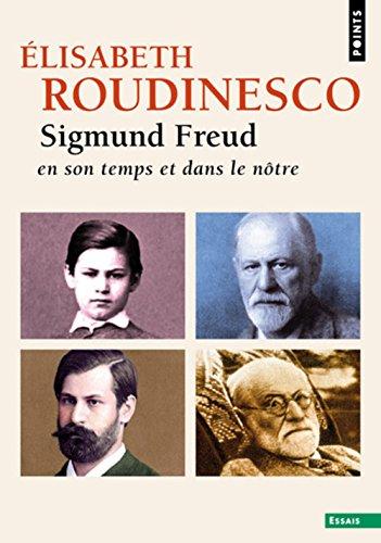 Sigmund Freud. En son temps et dans le ntre