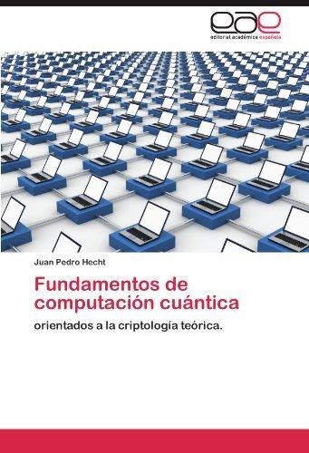 Fundamentos de computaci¨®n cu¨¢ntica: orientados a la criptolog¨ªa te¨®rica. (Spanish Edition) by Hecht, Juan Pedro (2012) Paperback