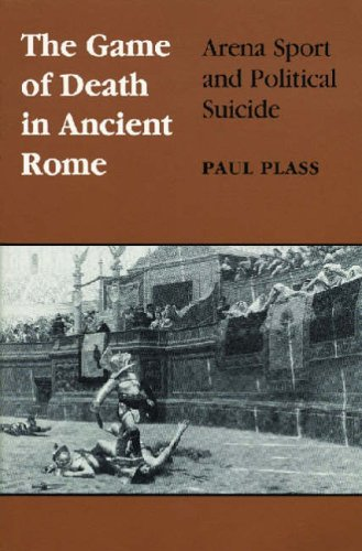 The Game of Death in Ancient Rome: Arena Sport and Political Suicide (Wisconsin Studies in Classics)