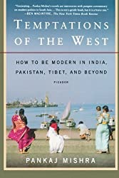 Temptations of the West: How to Be Modern in India, Pakistan, Tibet, and Beyond by Pankaj Mishra (2007-06-12)