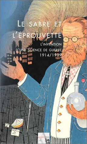 Le Sabre et l'Eprouvette : L'Invention d'une science de guerre, 1914-1939 par Collectif