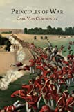 [Principles of War] [By: Clausewitz, Carl Von] [February, 2014] - Carl Von Clausewitz