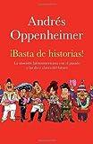 Basta de historias! La Obsesion Latinoamericana con el Pasado y las Doce Claves del Futuro by Andres Oppenheimer (2010-11-02)