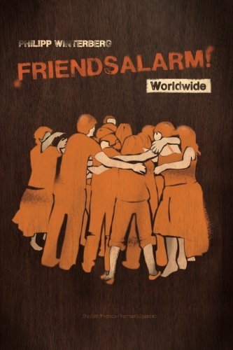 Friendsalarm! Worldwide - English/French/German/Spanish: A friendship book with over 50 profiles in English, French, German and Spanish