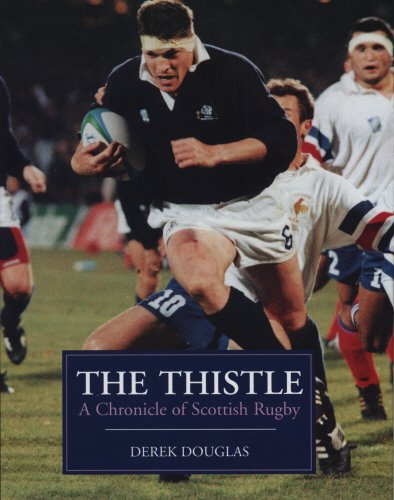 The Thistle: A Chronicle of Scottish Rugby por Derek Douglas