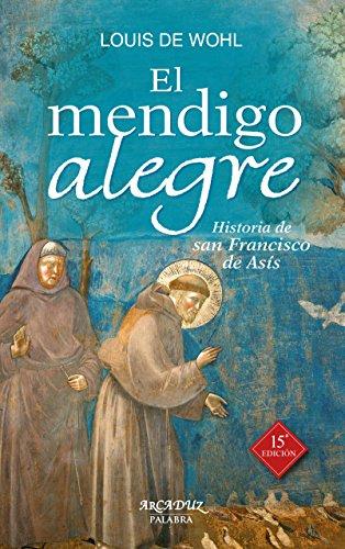 El mendigo alegre. Historia de san Francisco de Asís (Arcaduz nº 48) por Louis de Wohl