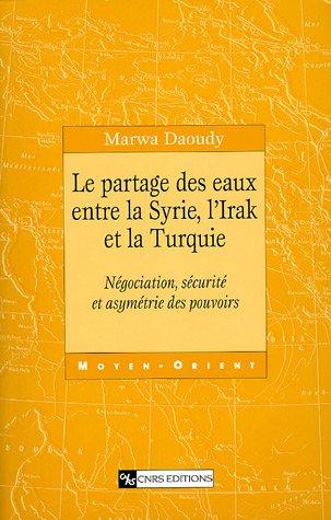 Le partage des eaux entre la Syrie, l'Irak et la Turquie : Négociation, sécurité et asymétrie des pouvoirs par Marwa Daoudy
