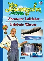 Löwenzahn - Abenteuer Luftfahrt /Erlebnis Wasser