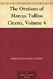 The Orations of Marcus Tullius Cicero, Volume 4 (English Edition)