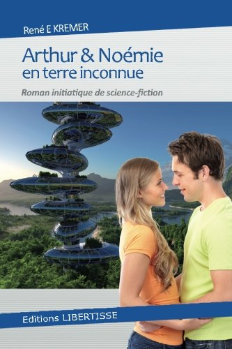 Arthur et Noemie en terre inconnue: Roman initiatique de science-fiction par Rene E Kremer