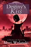 Destiny's Kiss: Volume 1 (Destiny Walker)