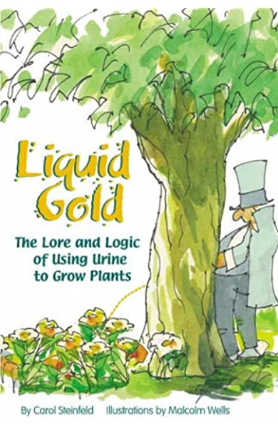 Liquid Gold The Lore And Logic Of Using Urine To Grow Plants Amazon Co Uk Steinfeld Carol Wells Malcolm 9781903998489 Books
