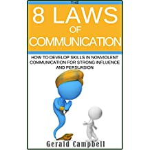 Communication: The 8 Laws of Communication: How to Develop Skills in Nonviolent Communication for Strong Influence and Persuasion (8 Laws of Self Improvement) (English Edition)