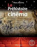 La Préhistoire du cinéma : Origines paléolithiques de la narration graphique et du cinématographe. (1DVD)