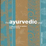Ayurveda Year: A Seasonal Guide to Nutrition, Yoga, and Healing