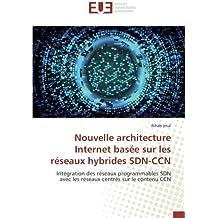 Nouvelle architecture Internet basée sur les réseaux hybrides SDN-CCN: Intégration des réseaux programmables SDN avec les réseaux centrés sur le contenu CCN
