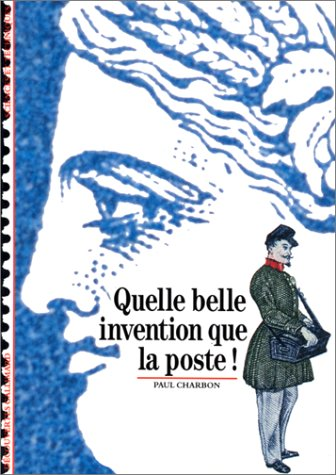 Quelle belle invention que la poste ! par Paul Charbon