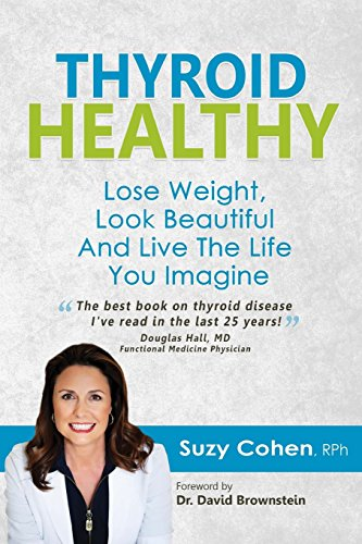 Thyroid Healthy: Lose Weight, Look Beautiful and Live the Life You Imagine