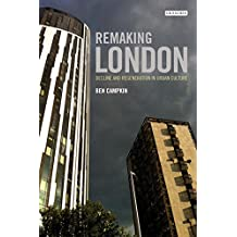 Remaking London: Decline and Regeneration in Urban Culture (International Library of Human Geography)