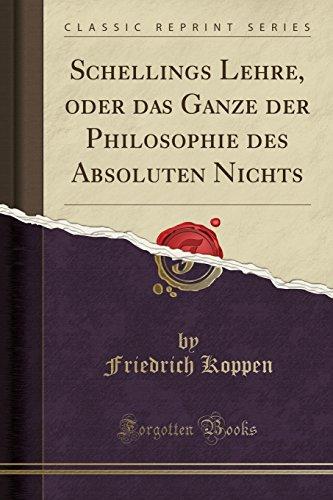 Schellings Lehre, oder das Ganze der Philosophie des Absoluten Nichts (Classic Reprint)