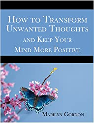 How to Transform Unwanted Thoughts and Keep Your Mind More Positive