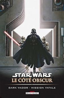 Star Wars - Le Côté obscur T12 : Dark Vador- Mission fatale par [Blackman, Haden]