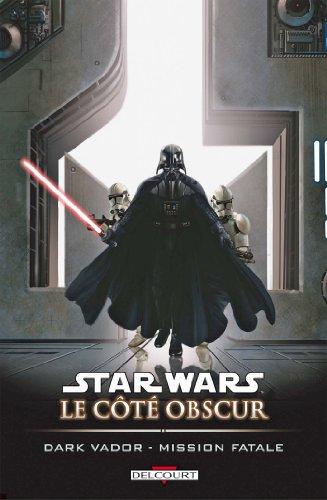 Star Wars - Le Côté obscur T12 : Dark Vador- Mission fatale par Haden Blackman
