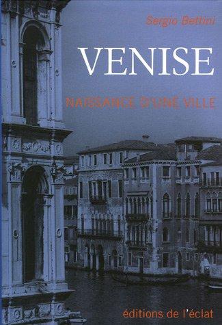 Venise : Naissance d'une ville par Sergio Bettini