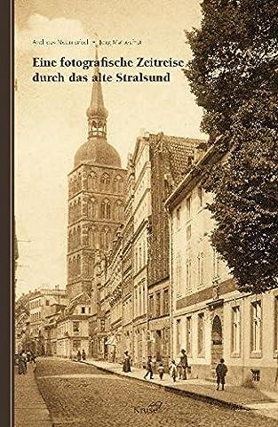 Eine fotografische Zeitreise durch das alte Stralsund: Historische Fotos und Postkarten von 1860 bis 1945 führen uns durch das alte Stralsund