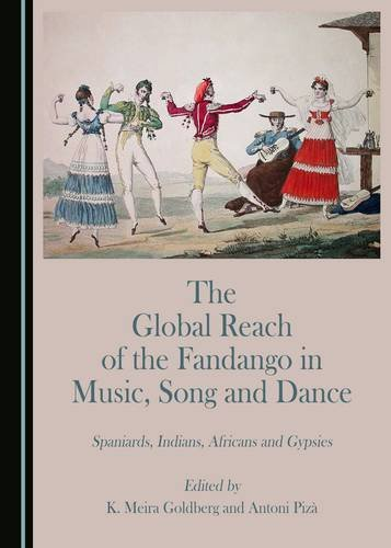 The Global Reach of the Fandango in Music, Song and Dance: Spaniards, Indians, Africans and Gypsies