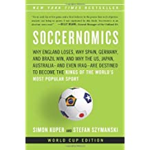 Soccernomics: Why England Loses, Why Spain, Germany, and Brazil Win, and Why the U.S., Japan, Australia?de???d????d???nd Even Iraq?de???d????d???re Destined to Become the Kings of the World?de???d????d??? Most Popular Sport by Simon Kuper (2014-04-22)