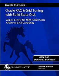 Oracle RAC & Grid Tuning with Solid State Disk: Expert Secrets for High Performance Clustered Grid Computing (Oracle In-Focus)