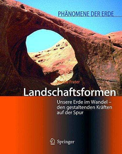 landschaftsformen-unsere-erde-im-wandel-den-gestaltenden-krften-auf-der-spur-phnomene-der-erde