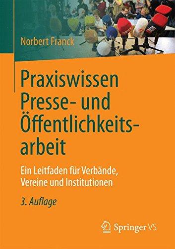 Praxiswissen Presse- und Öffentlichkeitsarbeit: Ein Leitfaden für Verbände, Vereine und Institutionen