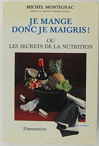 Je mange donc je maigris ou Les secrets de la nutrition par Michel Montignac