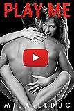 PLAY ME: (Nouvelle érotique, Youtubeuse Sexy, Très chaude) (French Edition)
