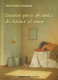Cuentos para después de hacer el amor par  José Carlos Carmona