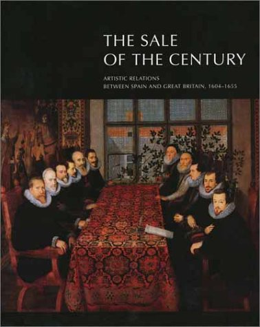 The Sale of the Century: Artistic Relations Between Spain and Great Britain 1604-1655