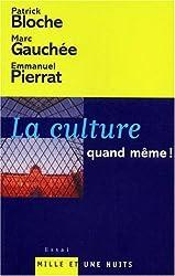 La culture, quand même ! Pour une politique culturelle contemporaine