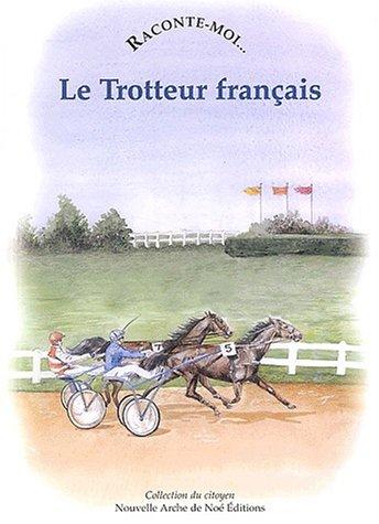 Raconte-moi... Le Trotteur français par Marie-Gabrielle Slama